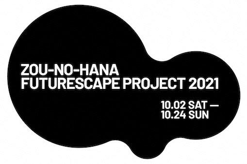 ZOU-NO-HANA FUTURESCAPE PROJECT 202