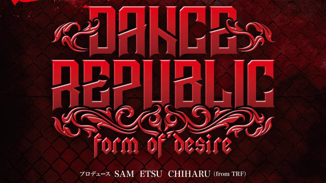 TRF SAM・ETSU・CHIHARUプロデュース舞台第2弾! 『DANCE REPUBLIC ~form of desire~』 開催決定!