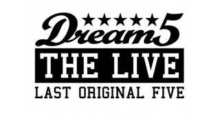 あなたが選ぶナンバーが『Dream5 THE LIVE~LAST ORIGINAL FIVE』セットリストに!!