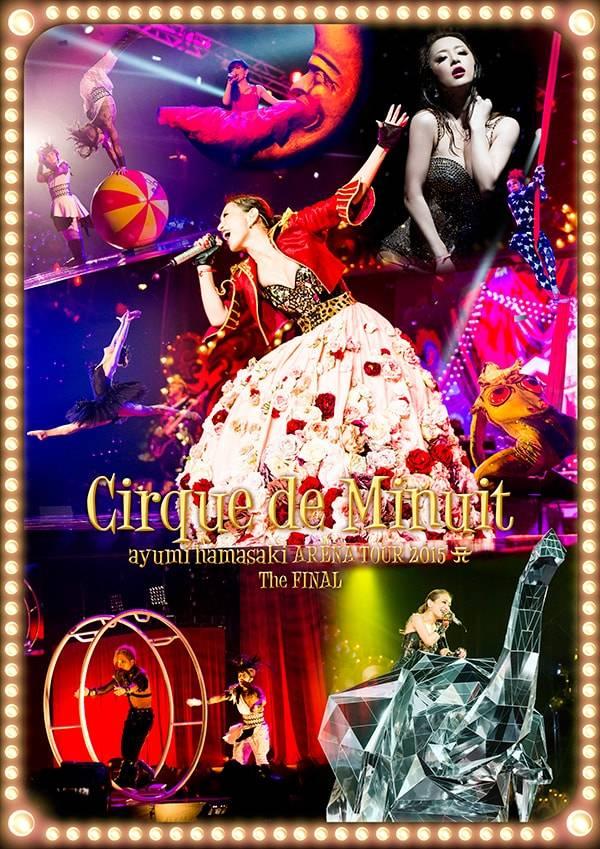 浜崎あゆみ 「ayumi hamasaki AREANA TOUR 2015  Cirque de Minuit ~真夜中のサーカス~ The FINAL」