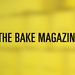 THE BAKE MAGAZINE |