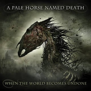A PALE HORSE NAMED DEATH『When The World Becomes Undone』