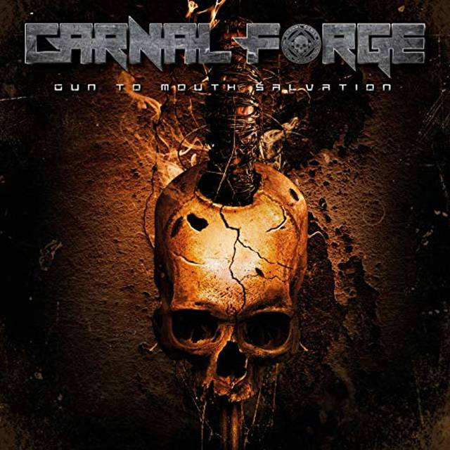 CARNAL FORGE『Gun To Mouth Salvation』