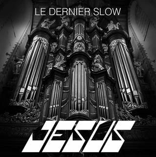 JESUS『LE DERNIER SLOW』