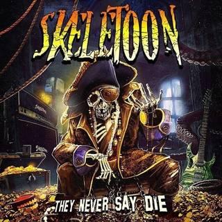 SKELETOON『THEY NEVER SAY DIE』