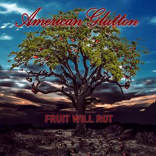 フロリダ産ヘヴィ・ロック7曲入EP AMERICAN GLUTTON『Fruit Will Rot』