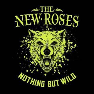 独ハードロックンロール4th THE NEW ROSES『Nothing But Wild』