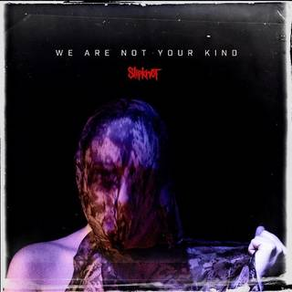 アイオワ産猟奇趣味的激烈音楽集団6th SLIPKNOT『We Are Not Your Kind』