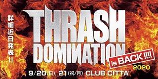 【約2年半ぶりに開催!】『THRASH DOMINATION  2020 』 9/20(日),21(祝/月)  川崎CLUB CITTA' にて開催