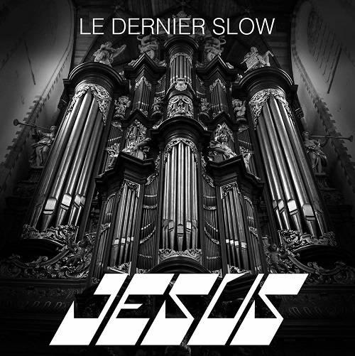 JESUS / LE DERNIER SLOW