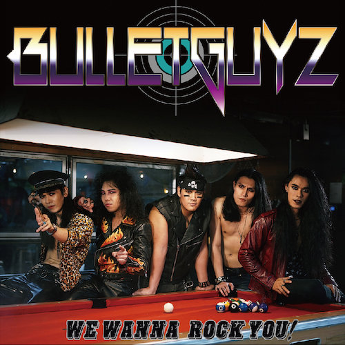 BULLETGUYZ『We Wanna Rock You!』