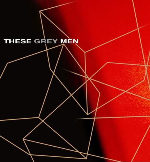 THESE GREY MEN