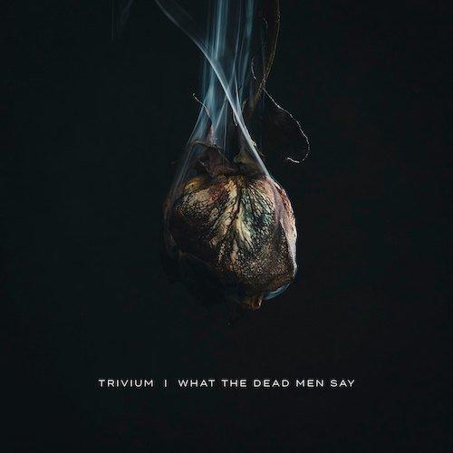 TRIVIUM『What The Dead Men Say』