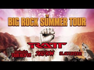 米国でRATT、SKID ROW、SLAUGHTER、CINDERELLA's TOM KEIFERをパッケージした<The Big Rock Summer Tour>開催