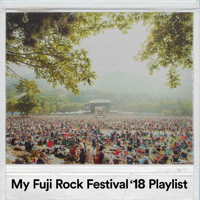 My Fuji Rock Festival'18 Playlist