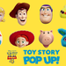 TOY STORY POP UP!
