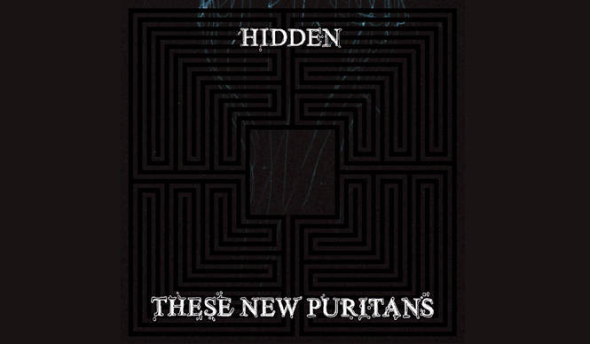 MUSIC|THESE NEW PURITANS ニューアルバム『Hidden』