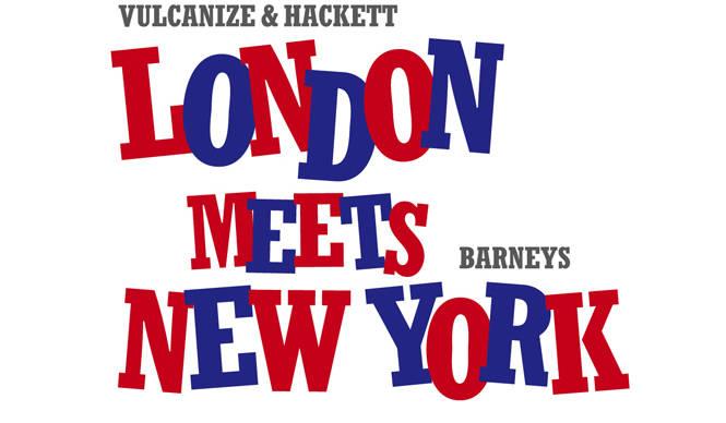 BARNEYS NEW YORK|ヴァルカナイズ・ロンドンとハケット ロンドンのポップアップストア登場!