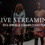 2016年春夏コレクション ライブ・ストリーミング|LIVE STREAMING