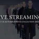 2017-18年秋冬メンズコレクション ライブ・ストリーミング|LIVE STREAMING