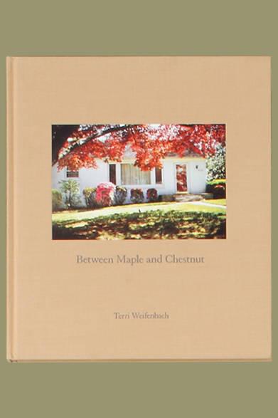 Terri Weifenbach 『Between Maple and Chestnut』