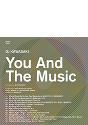 『You And The Music Compiled by DJ KAWASAKI』
