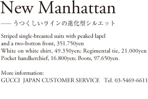 New Manhattan ―うつくしいラインの進化型シルエット Striped single-breasterd suits with peaked lapel and a two-button front, 351,750yen; White on white shirt, 49,350yen; Regimental tie, 21,000yen; Pocket handkerchief, 16,800yen; Boots, 97,650yen. More information: GUCCI JAPAN CUSTOMER SERVICE Tel.03-5469-6611