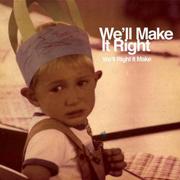 We'll Make It Right / We'll Right It Make
