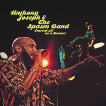 Anthony Joseph & The Spasm Band『Started Off As A Dancer』