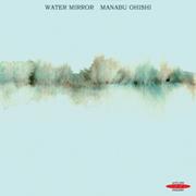 マナブ・オオイシ ピアノ・ソロ 「Water Mirror」