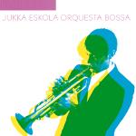 Jukka Eskola Orquesta Bossa 『Jukka Eskola Orquesta Bossa』