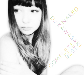MUSIC|DJ KAWASAKI ベストアルバム『NAKED』03