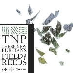 These New Puritans 『Field of Reeds』