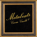 Metabeats 『Caviar Crackle』