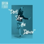 Bryan Ferry 『Don't Stop The Dance』
