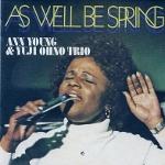 Ann Young & Yuji Ohno Trio『As Well Be Spring』