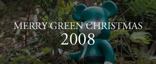 MERRY GREEN CHRISTMAS 2008|メリー グリーン クリスマス 2008