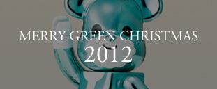 MERRY GREEN CHRISTMAS 2012|メリー グリーン クリスマス 2012