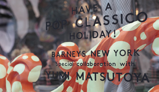 BARNEYS NEW YORK|「HAVE A POP CLASSICO HOLIDAY」 13