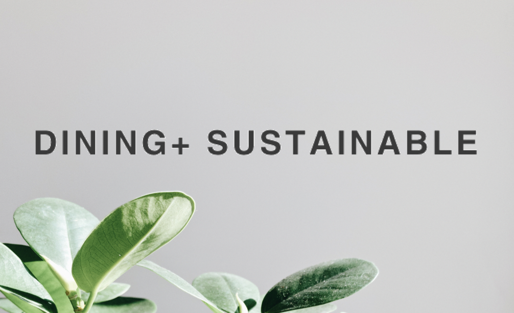 DINING+ SUSTAINABLE– dining+ sustainable